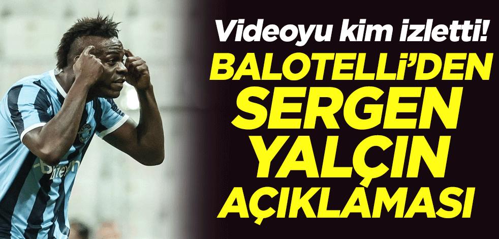 Videoyu kim izletti? Balotelli'den Sergen Yalçın açıklaması