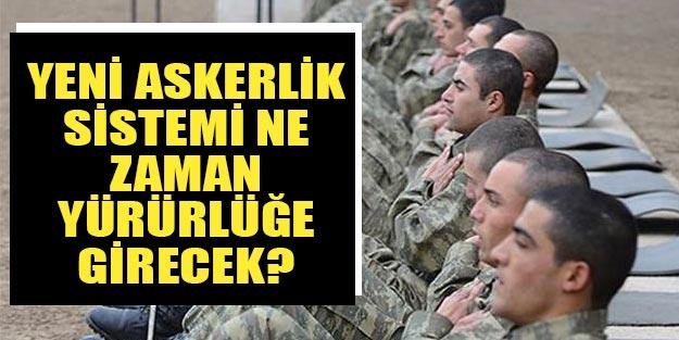 Yeni askerlik sistemi son dakika askerlik sistemi ne zaman kabul edilecek? Bedelli askerlik ne kadar olacak?