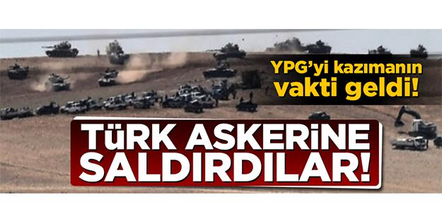 YPG'Yİ KAZIMANIN VAKTİ GELDİ! TÜRK ASKERİNE ATEŞ AÇTILAR