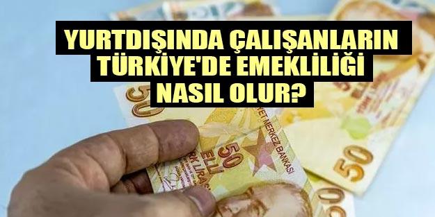 Yurtdışı emeklilik hangi ülkelerde çalışanlar Türkiye'de emekli olur?