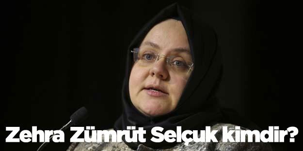 Zehra Zümrüt Selçuk kimdir? Çalışma, Sosyal Hizmetler ve Aile Bakanı Zehra Zümrüt Selçuk oldu!