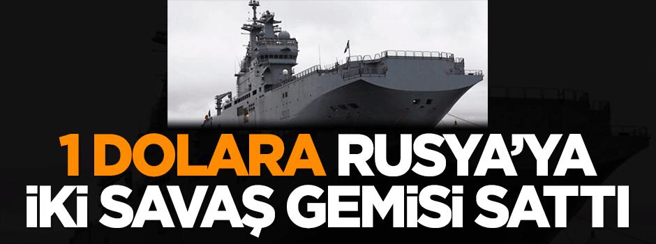 1 dolara Rusya'ya iki savaş gemisi sattı