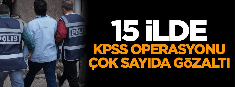 15 İlde KPSS operasyonu çok sayıda gözaltı