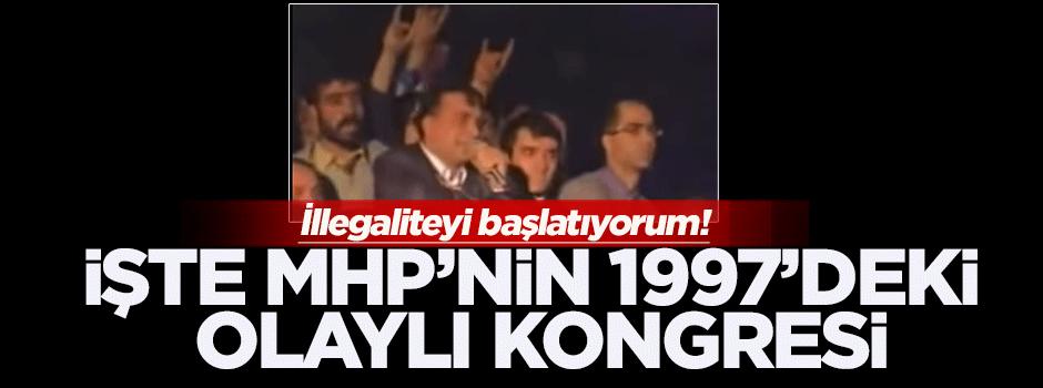 1997'deki olaylı MHP kongresi: İllegaliteyi başlatıyorum!