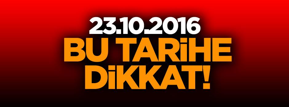 23.10.2016 Tarihine dikkat!