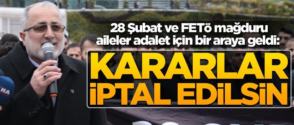 28 Şubat ve FETÖ mağduru aileler adalet için bir araya geldi: Kararlar iptal edilsin