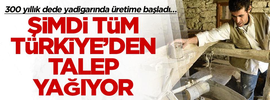 300 yıllık dede yadigarında üretime başladı… Şimdi tüm Türkiye'den talep yağıyor