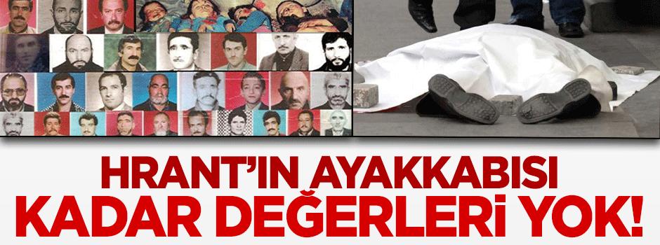 33 şehidin, Hrant'ın ayakkabısı kadar değeri yok!