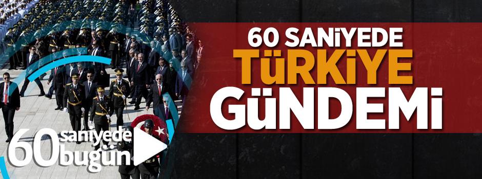 60 saniyede Türkiye gündemi...