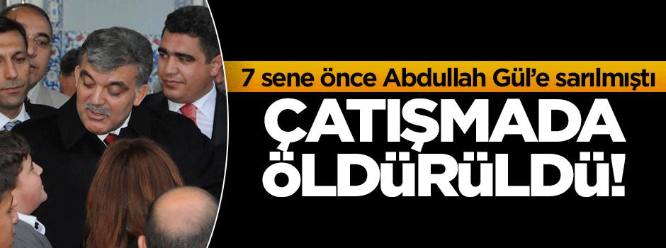 7 sene önce Abdullah Gül'e sarılan çocuk öldürüldü