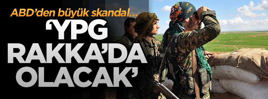 ABD ağzındaki baklayı çıkardı: YPG, Rakka'da olacak