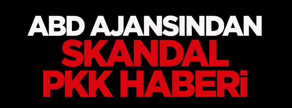ABD ajansından skandal PKK haberi!