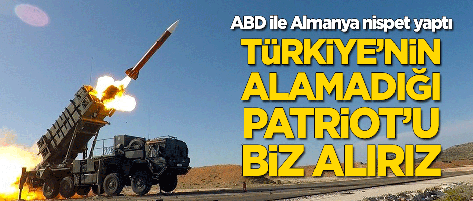 ABD ile Almanya nispet yaptı: Türkiye'nin alamadığı Patriot'u biz alırız