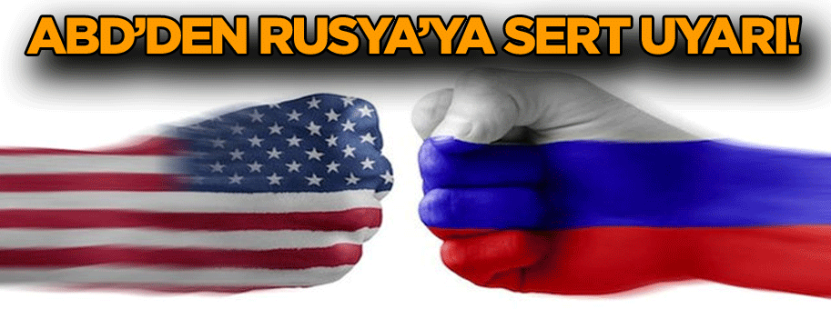 ABD ile Rusya arasında tansiyon yükseliyor… Amerika'dan sert uyarı!
