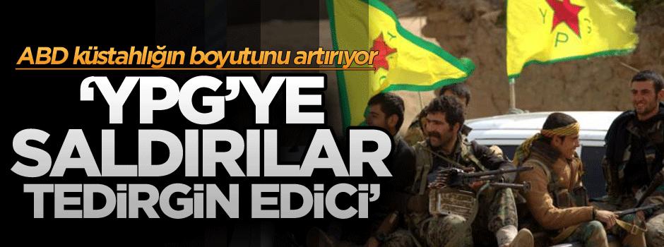 ABD küstahlığı boyutunu artırıyor: YPG'ye saldırılar tedirgin edici