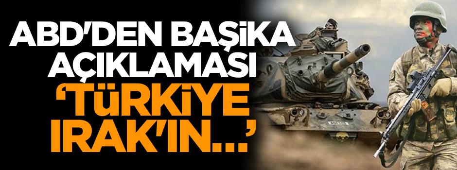 ABD'den Başika açıklaması: Türkiye Irak'ın…