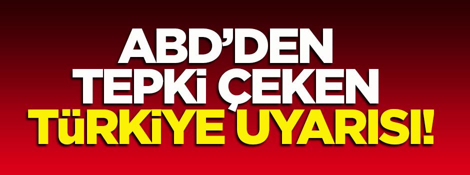 ABD'den dikkat ve tepki çeken Türkiye uyarısı!