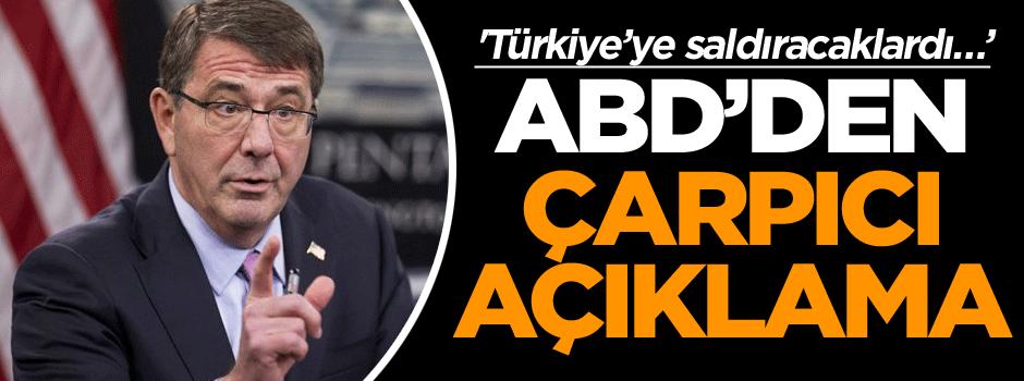 ABD'den flaş açıklama: Türkiye'ye saldıracaklardı…