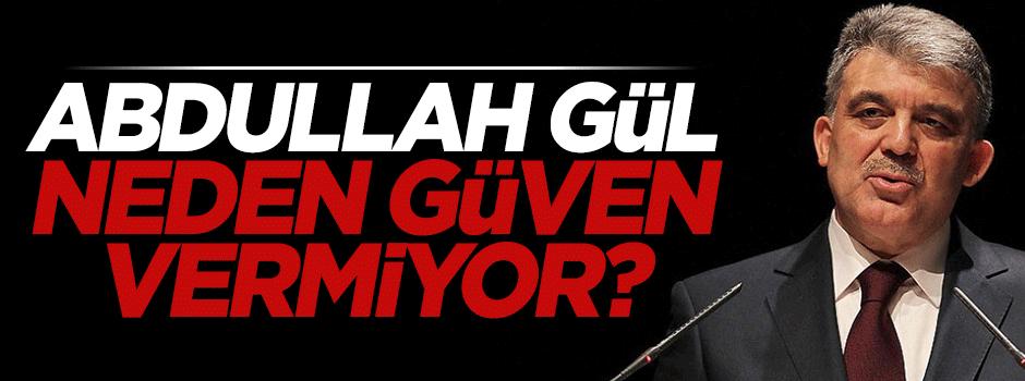 Abdullah Gül neden güven vermiyor