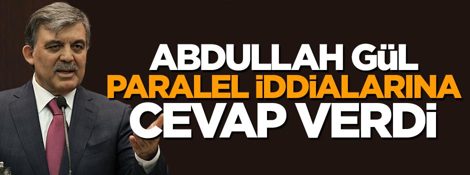 Abdullah Gül paralel iddiasına cevap verdi
