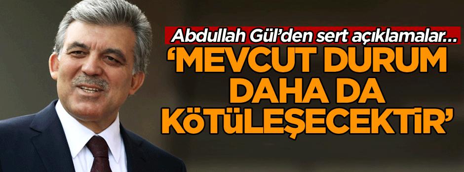 Abdullah Gül: sert açıklamalar… 'İyi olacağını düşünmüyorum!'