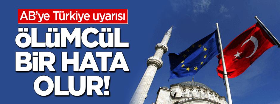 AB'ye Türkiye uyarısı: Ölümcül olur!