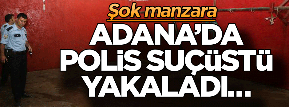 Adana'da polis suçüstü yakaladı… Şok manzara