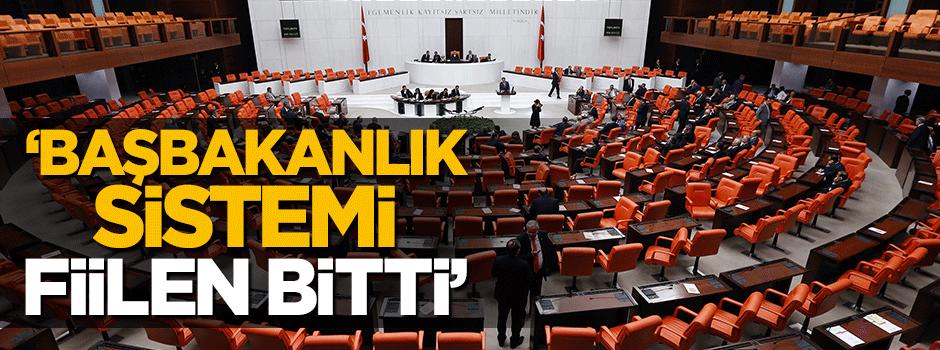 'Türkiye'de fiilen başbakanlık sistemi bitti'