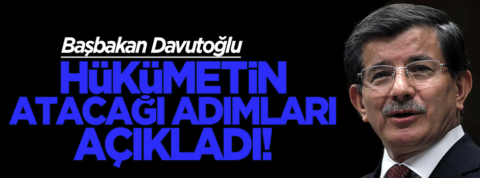Davutoğlu hükümetin atacağı adımları açıkladı!