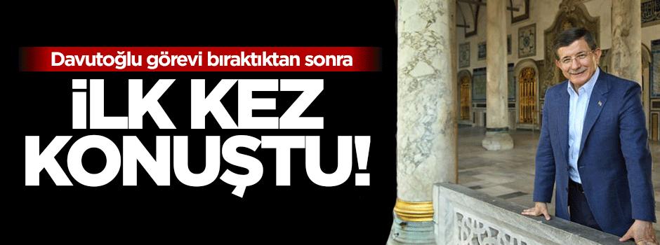 Ahmet Davutoğlu Başbakanlık'tan ayrıldıktan sonra ilk kez konuştu