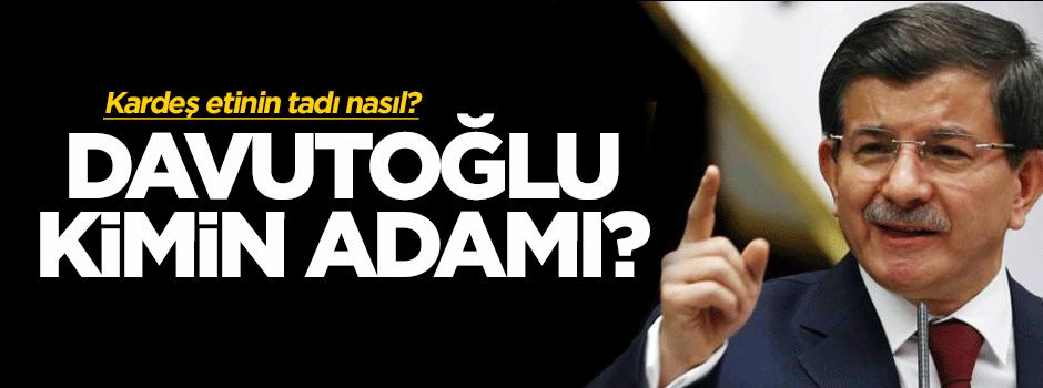 Ahmet Davutoğlu kimin adamı?