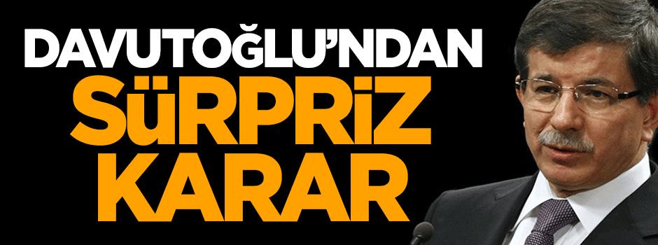 Ahmet Davutoğlu'ndan sürpriz karar