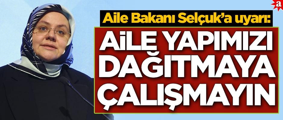 Aile Bakanı Zehra Zümrüt Selçuk'a uyarı: Aile yapımızı dağıtmaya çalışmayın | yeniakit.com.tr