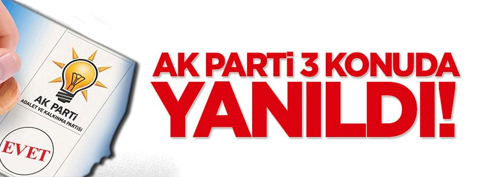 AK Parti 3 konuda yanıldı!