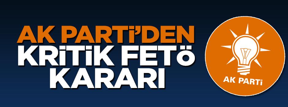 AK Parti'den flaş FETÖ kararı