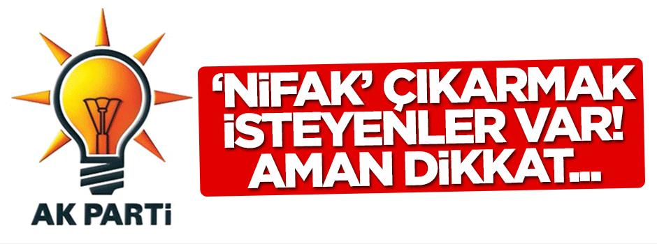 AK Parti içinde nifak çıkarmak isteyenlere dikkat!