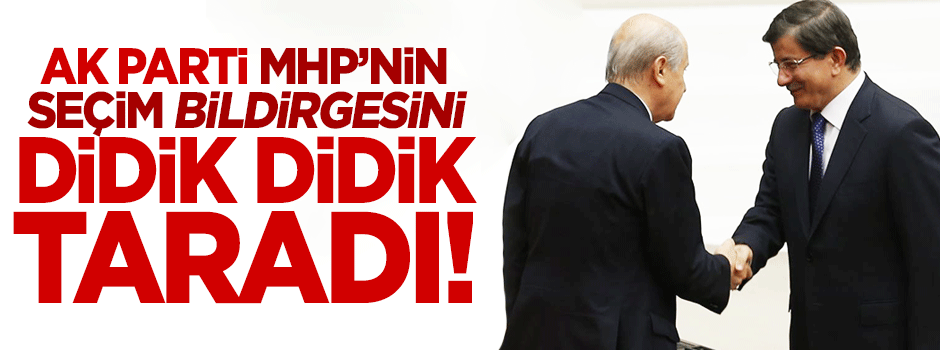 "AK Parti, MHP'nin ""seçim bildirgesi""ni didik didik taradı"