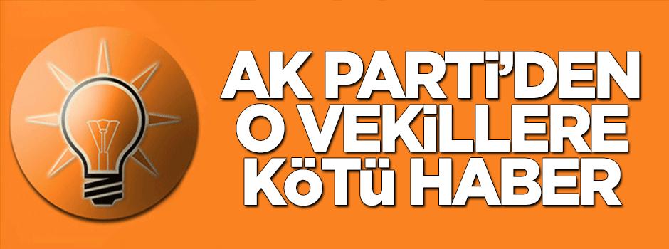 AK Parti'den o vekillere kötü haber