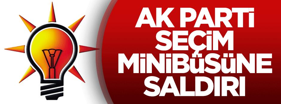 AK Parti seçim minibüsüne saldırı