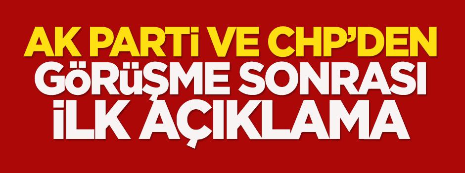 AK Parti ve CHP'den son görüşme sonrası ilk açıklama