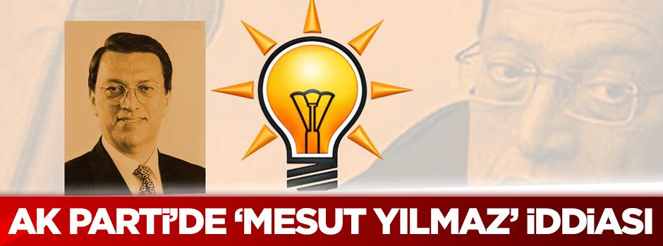 AK Parti'de 'Mesut Yılmaz' iddiası