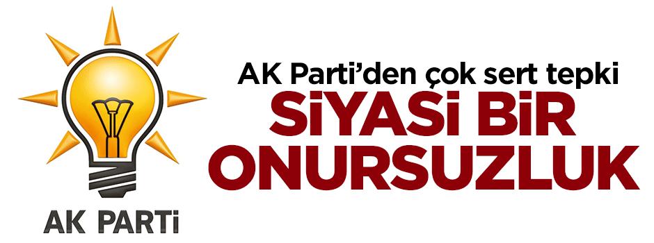AK Parti'den çok sert tepki: Siyasi bir onursuzluk