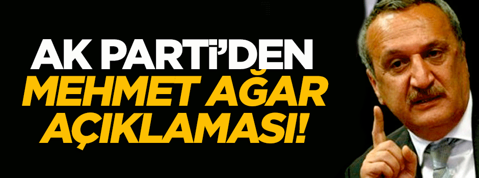 AK Parti'den flaş 'Mehmet Ağar' açıklaması