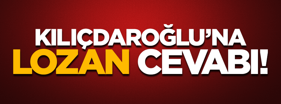 AK Parti'li Şahin'den Kılıçdaroğlu'na Lozan cevabı