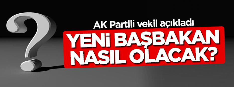 AK Partili vekil yeni başbakanı tarif etti