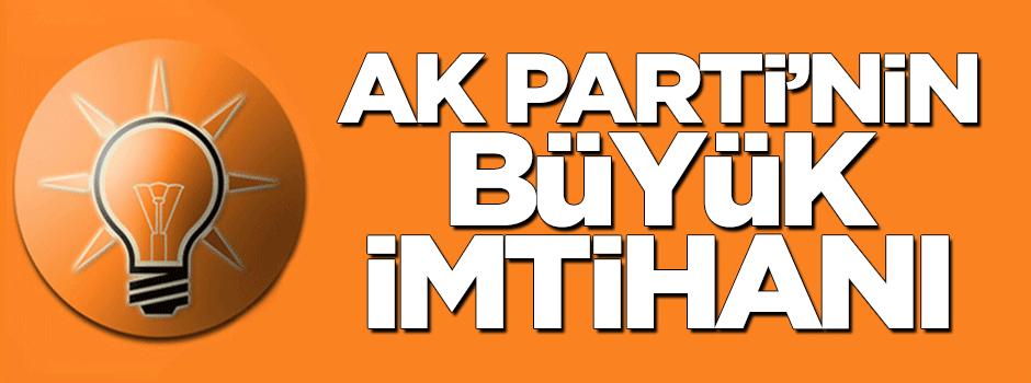 AK Parti'nin büyük imtihanı