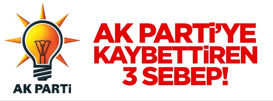 AK Parti'ye seçimi kaybettiren 3 sebep!