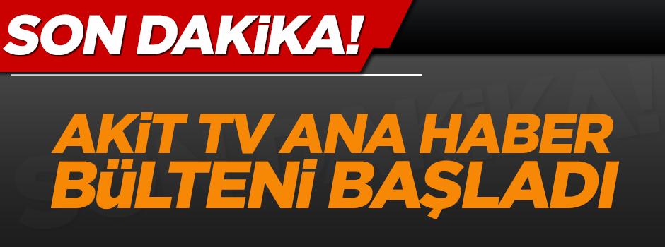 Akit TV Ana Haber Bülteni başladı - CANLI