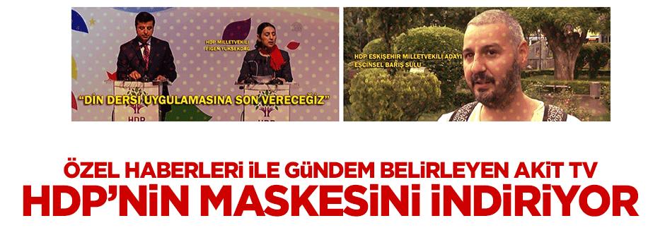 AKİT TV, HDP'nin gerçek yüzünü ortaya çıkarıyor