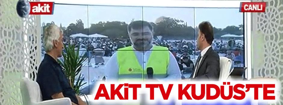 Akit TV iftar vakti Kudüs'e bağlandı